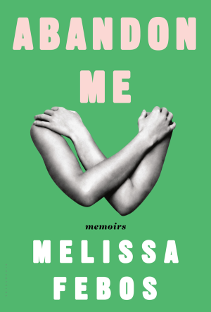 Melissa Febos Abandon Me